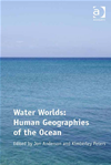Water Worlds: Human Geographies Of The Oceans