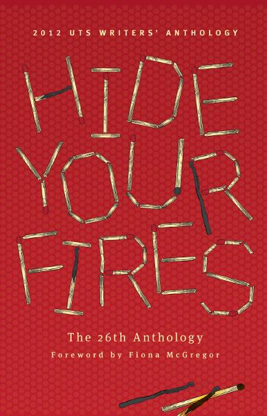 Hide Your Fires: 2012 UTS Writers' Anthology