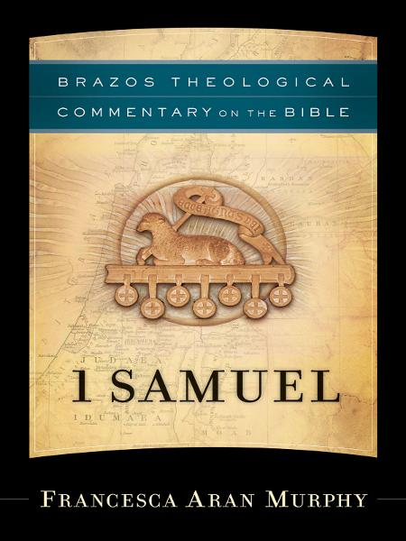 1 Samuel (Brazos Theological Commentary on the Bible)