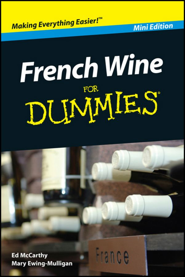 French Wine For Dummies®, Mini Edition By: Edward McCarthy,Mary Ewing-Mulligan