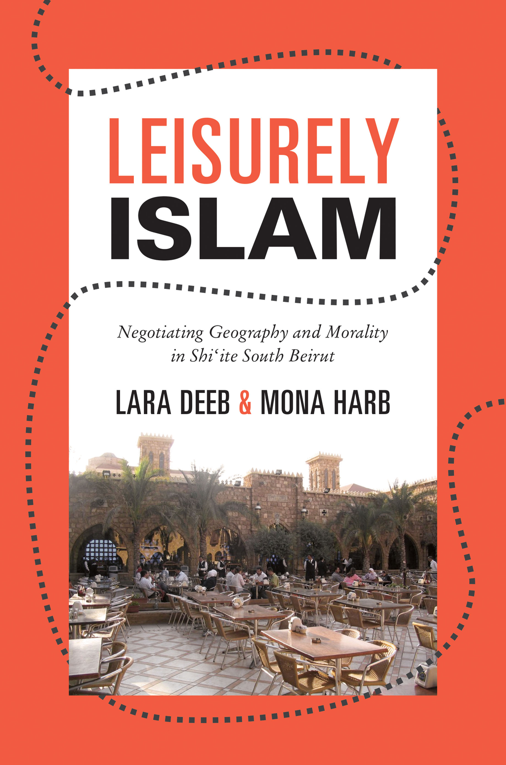 Leisurely Islam Negotiating Geography and Morality in Shi'ite South Beirut