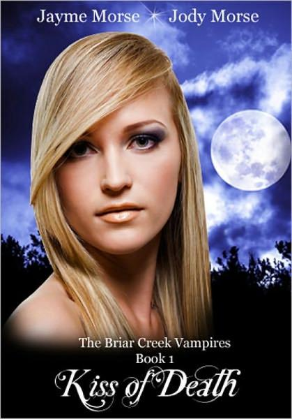 Kiss of Death (The Briar Creek Vampires, #1) by Jayme Morse & Jody Morse