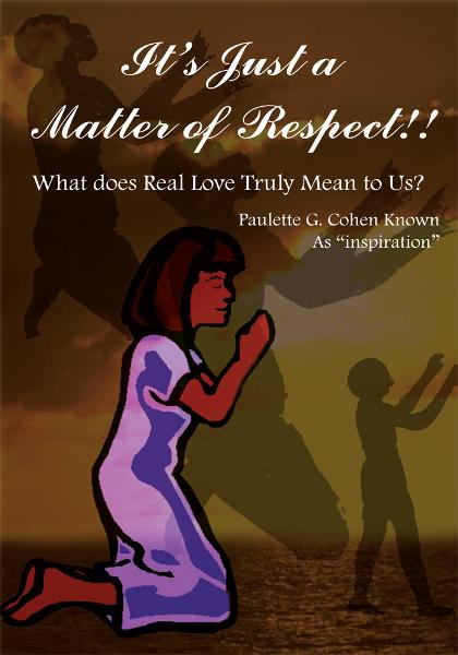 It's Just a Matter of Respect!! By: Paulette G. Cohen Known As 'inspiration'