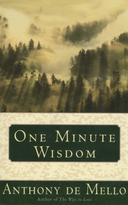 One Minute Wisdom By: Anthony De Mello