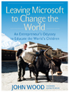 Leaving Microsoft to Change the World By: John Wood