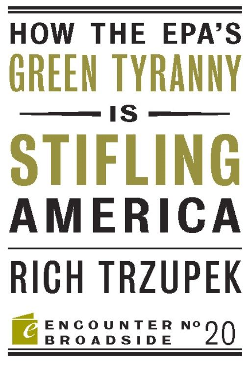 How the EPA's Green Tyranny is Stifling America By: Rich Trzupek
