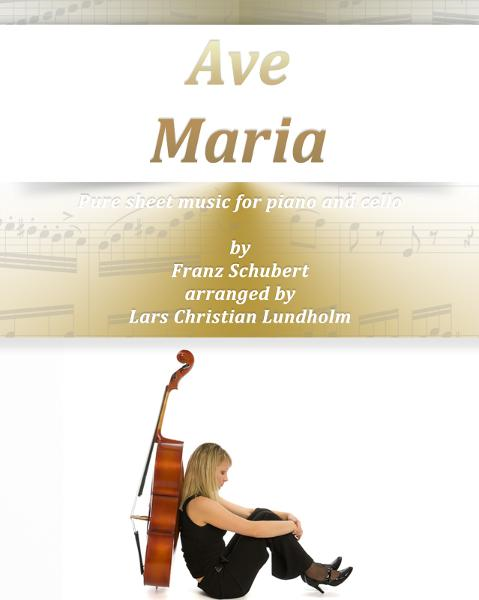 Ave Maria Pure sheet music for piano and cello by Franz Schubert arranged by Lars Christian Lundholm By: Pure Sheet Music