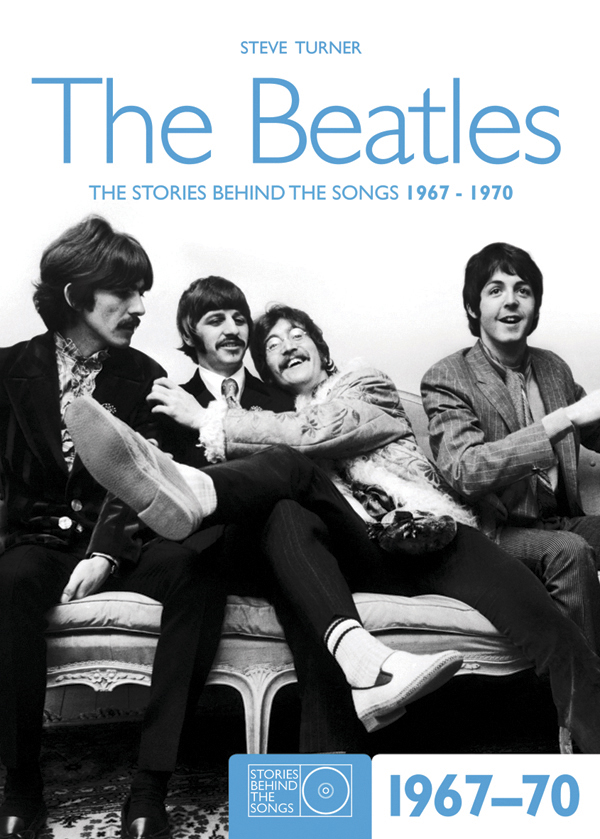 The Beatles 1967-70 By: Steve Turner