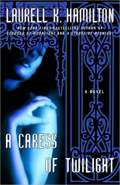 A Caress of Twilight By: Laurell K. Hamilton