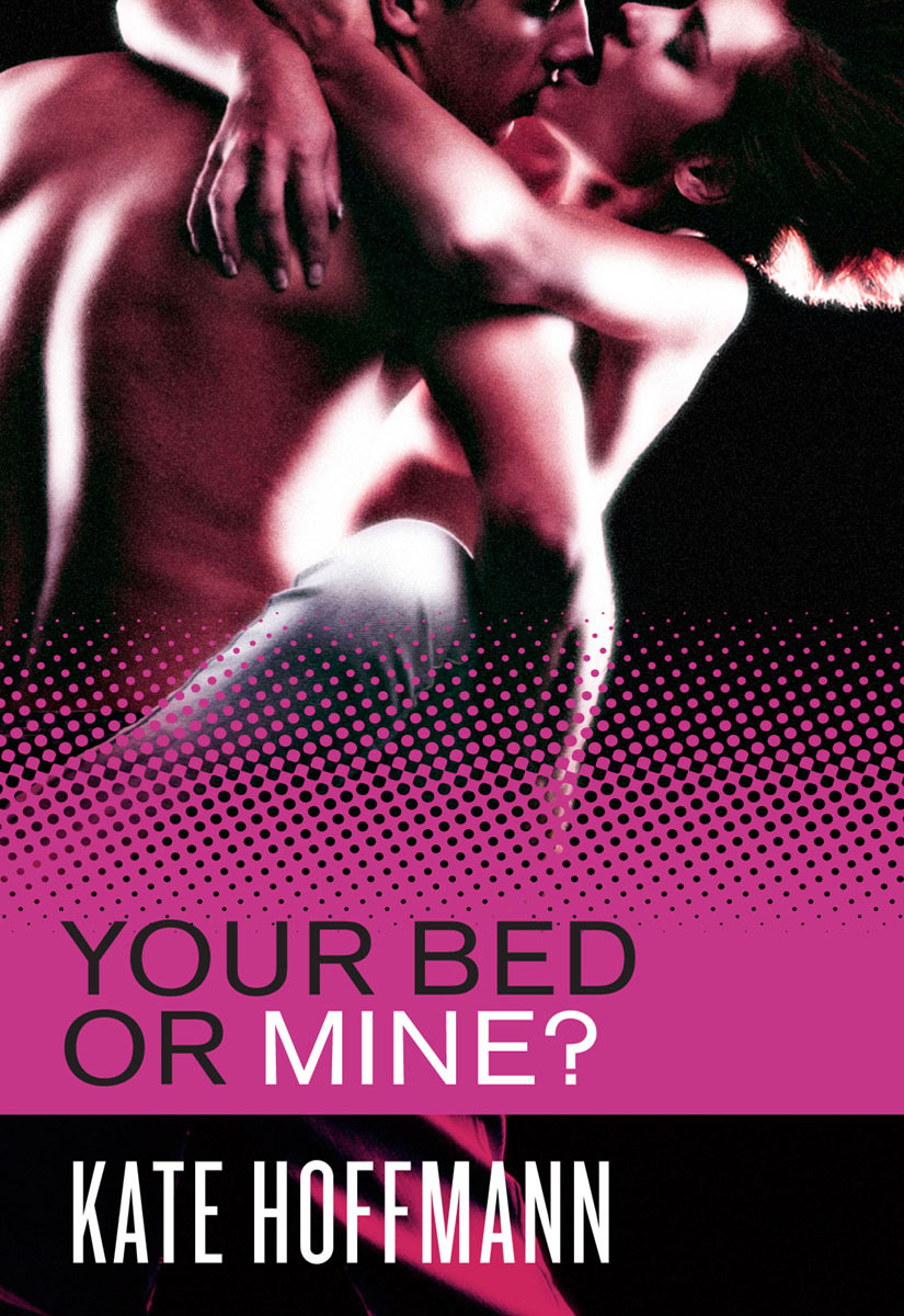 Your Bed or Mine? By: Kate Hoffmann