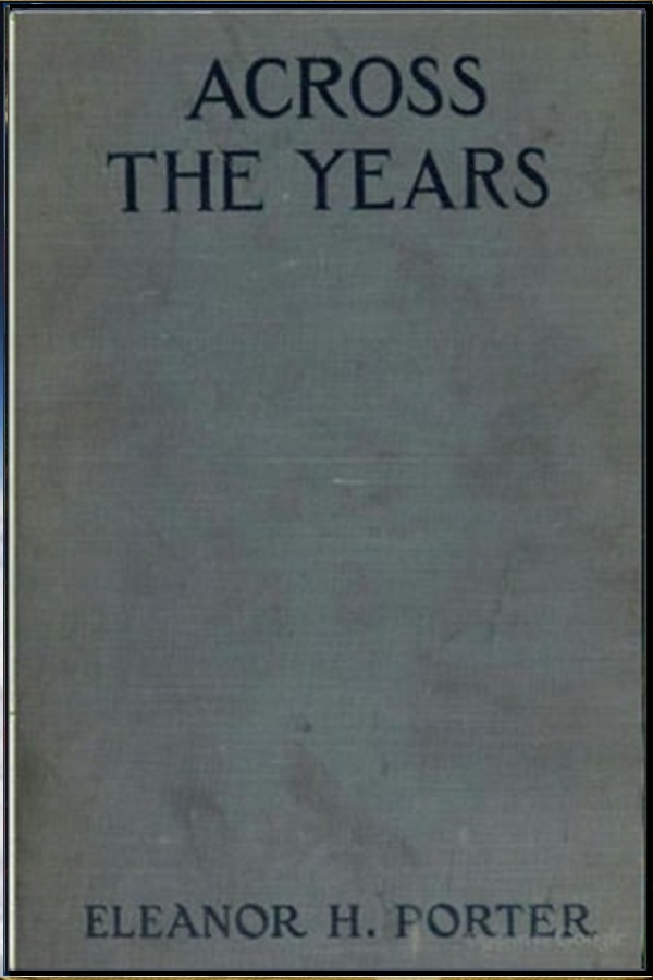 Across the Years By: Eleanor H. Porter
