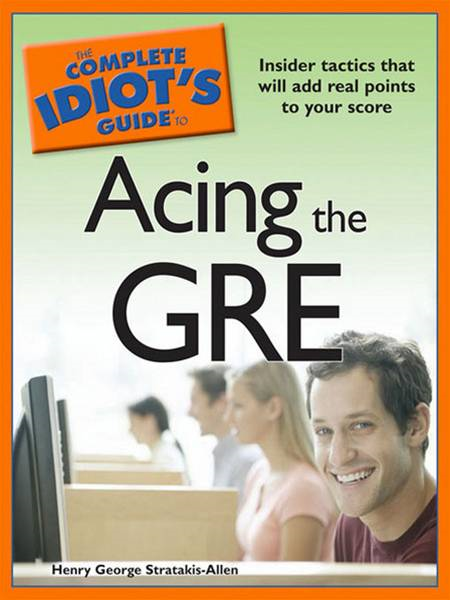 The Complete Idiot's Guide to Acing the GRE By: Henry George Stratakis - Allen