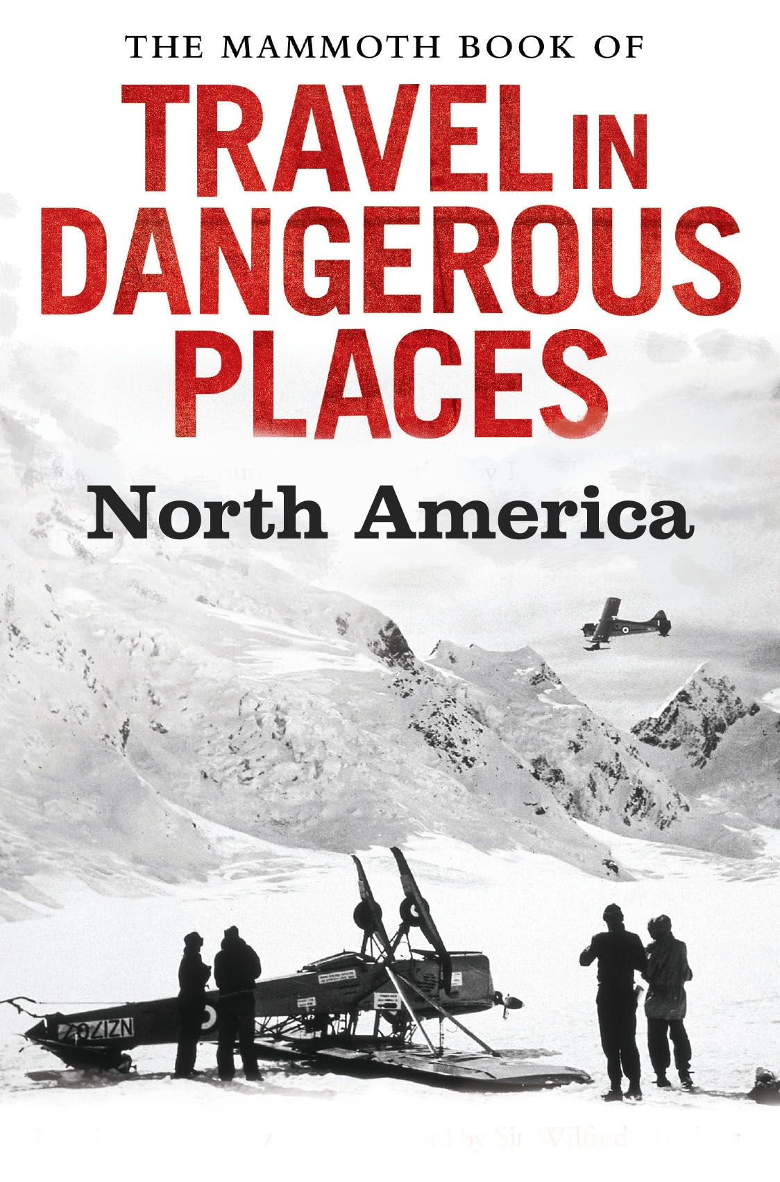 The Mammoth Book of Travel in Dangerous Places: North America By: John Keay