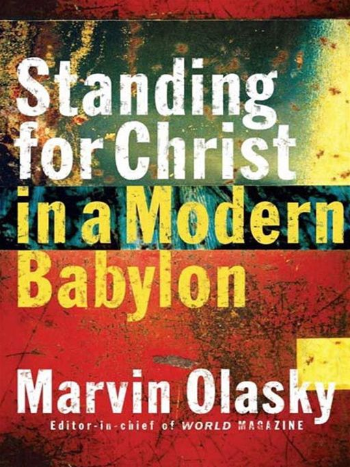 Standing for Christ in a Modern Babylon By: Marvin Olasky