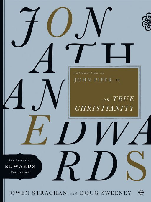 Jonathan Edwards on True Christianity By: Douglas Allen Sweeney,Owen Strachan