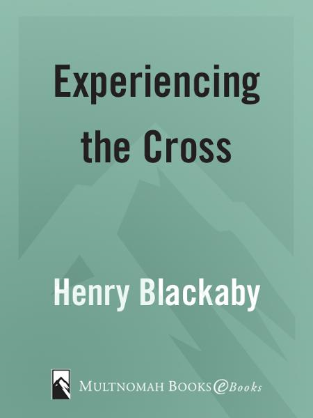 Experiencing the Cross By: Henry Blackaby