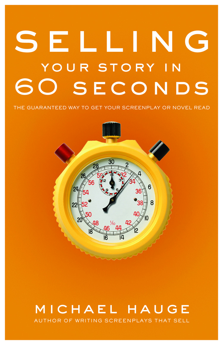 Selling Your Story in 60 Seconds By: Michael Hauge