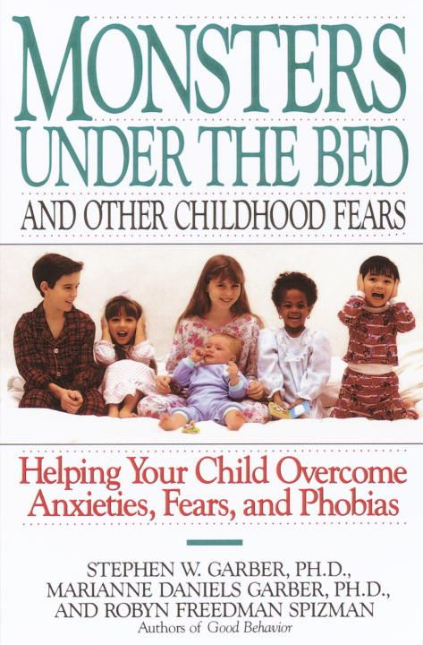 Monsters Under the Bed and Other Childhood Fears By: Marianne Daniels Garber,Robyn Freedman Spizman,Stephen W. Garber, Ph.D.