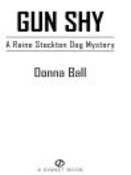 Gun Shy: A Raine Stockton Dog Mystery By: Donna Ball