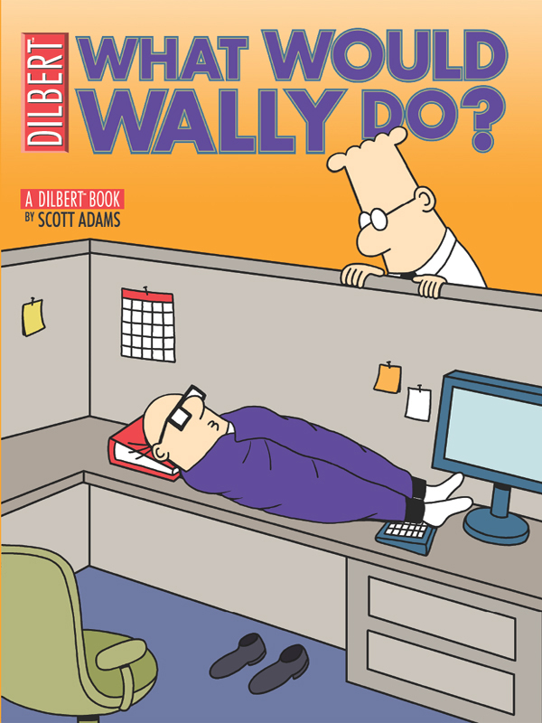 What Would Wally Do?: A Dilbert Treasury By: Scott Adams