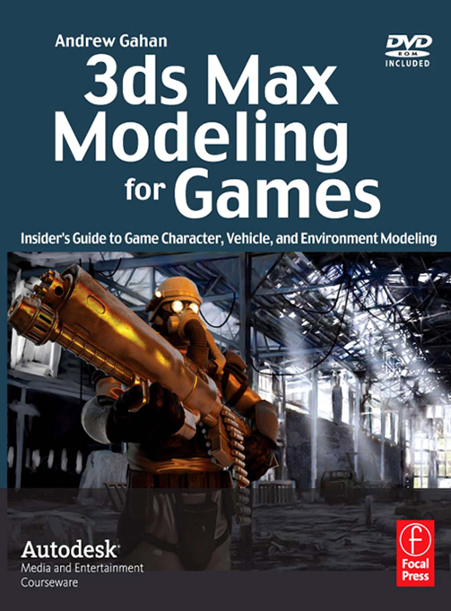 3ds Max Modeling for Games By: Andrew Gahan
