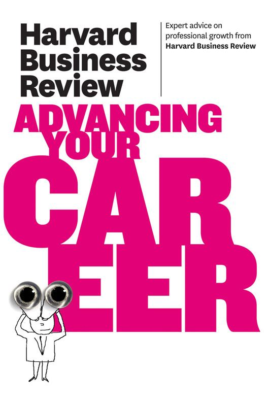 Harvard Business Review on Advancing Your Career By: Harvard Business Review