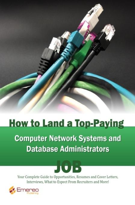 Brad Andrews - How to Land a Top-Paying Computer Network Systems, and Database Administrators Job: Your Complete Guide to Opportunities, Resumes and Cover Letters, I