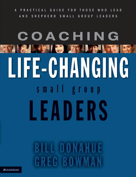 Coaching Life-Changing Small Group Leaders By: Bill   Donahue,Greg   Bowman