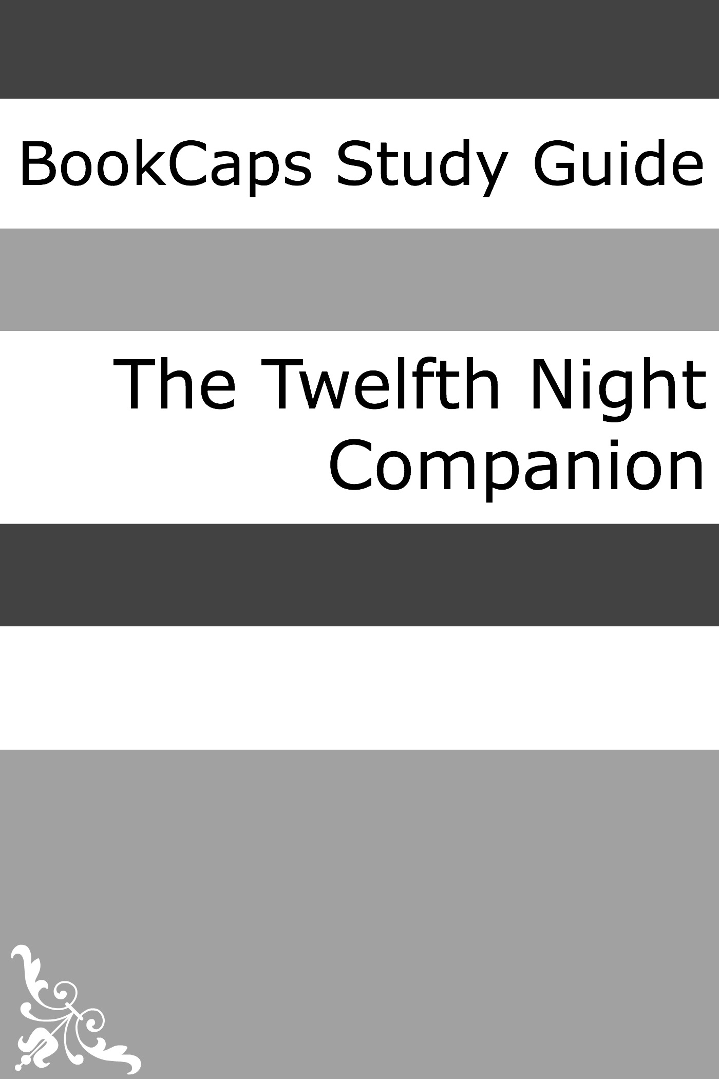 Twelfth Night Companion (Includes Study Guide, Historical Context, Biography, and Character Index)