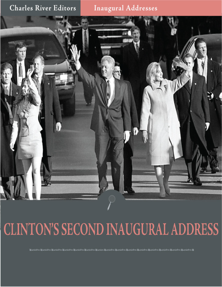 Inaugural Addresses: President Bill Clintons Second Inaugural Address (Illustrated) By: Bill Clinton