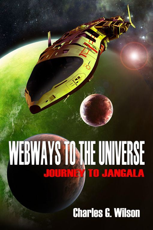 Webways To The Universe By: Charles G. Wilson