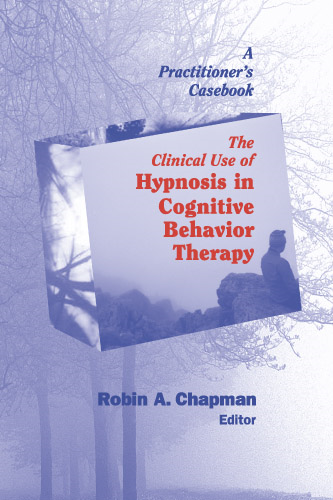 The Clinical Use of Hypnosis in Cognitive Behavior Therapy By: Robin A. Chapman, PsyD, ABPP