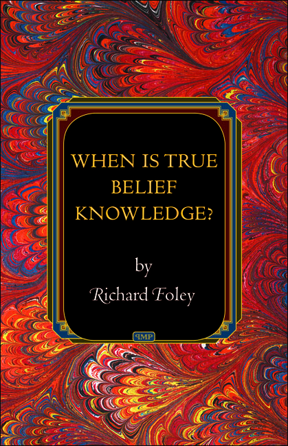When Is True Belief Knowledge? By: Richard Foley