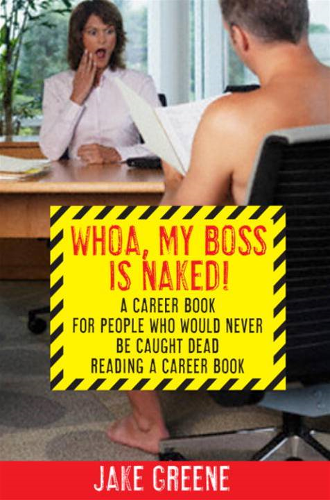 Whoa, My Boss Is Naked... By: Jake Greene
