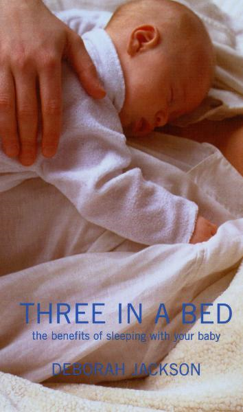 Three in a Bed: The Benefits of Sleeping with Your Baby The Benefits of Sleeping with Your Baby