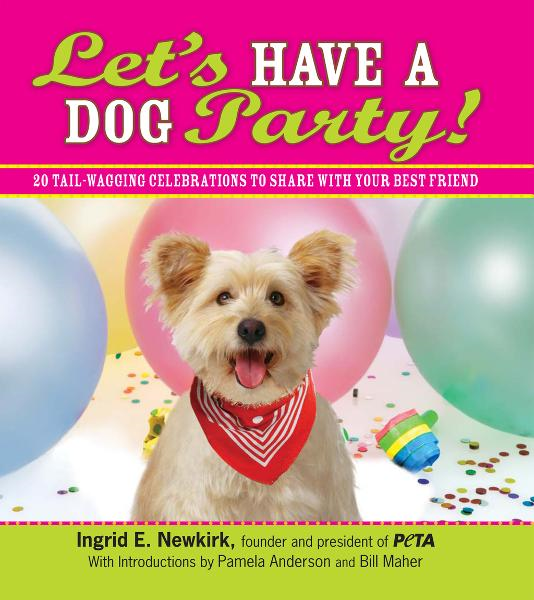 Let's Have a Dog Party!: 20 Tailwagging Celebrations to Share with Your Best Friend By: Ingrid E Newkirk