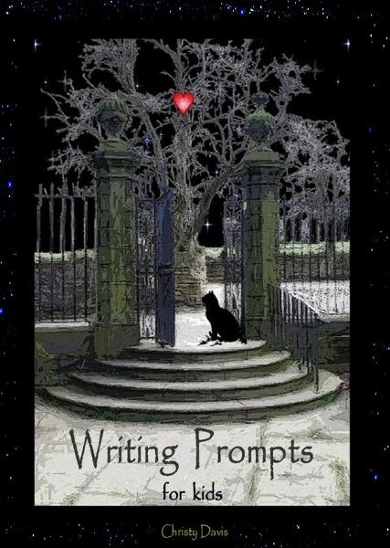 Writing Prompts for Kids By: Christy Davis