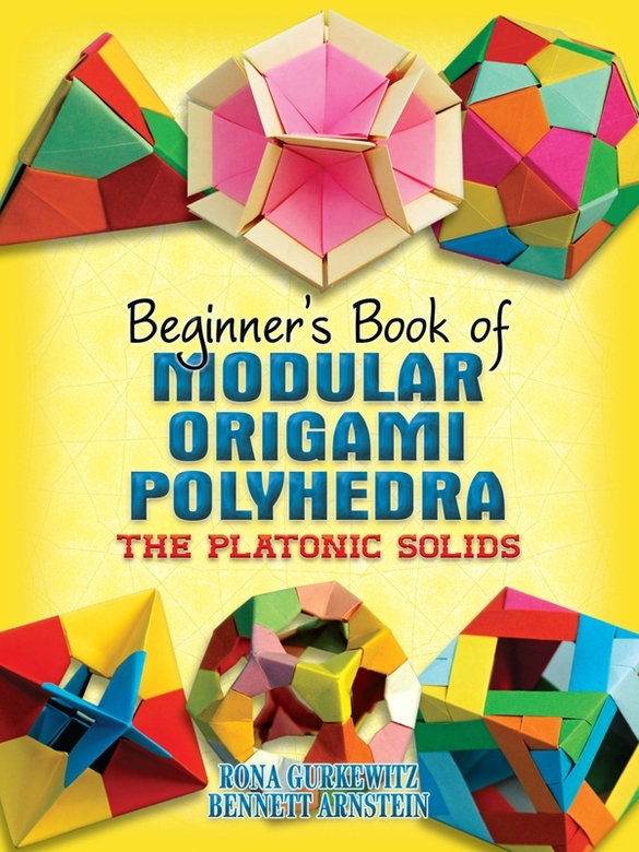 Beginner's Book of Modular Origami Polyhedra: The Platonic Solids By: Rona Gurkewitz