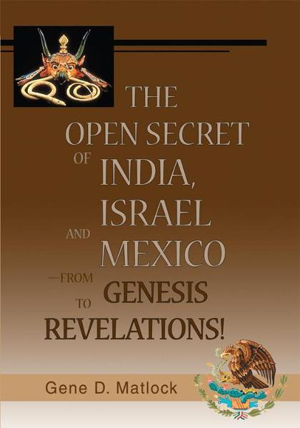 The Open Secret of India, Israel and Mexico- from Genesis to Revelations!