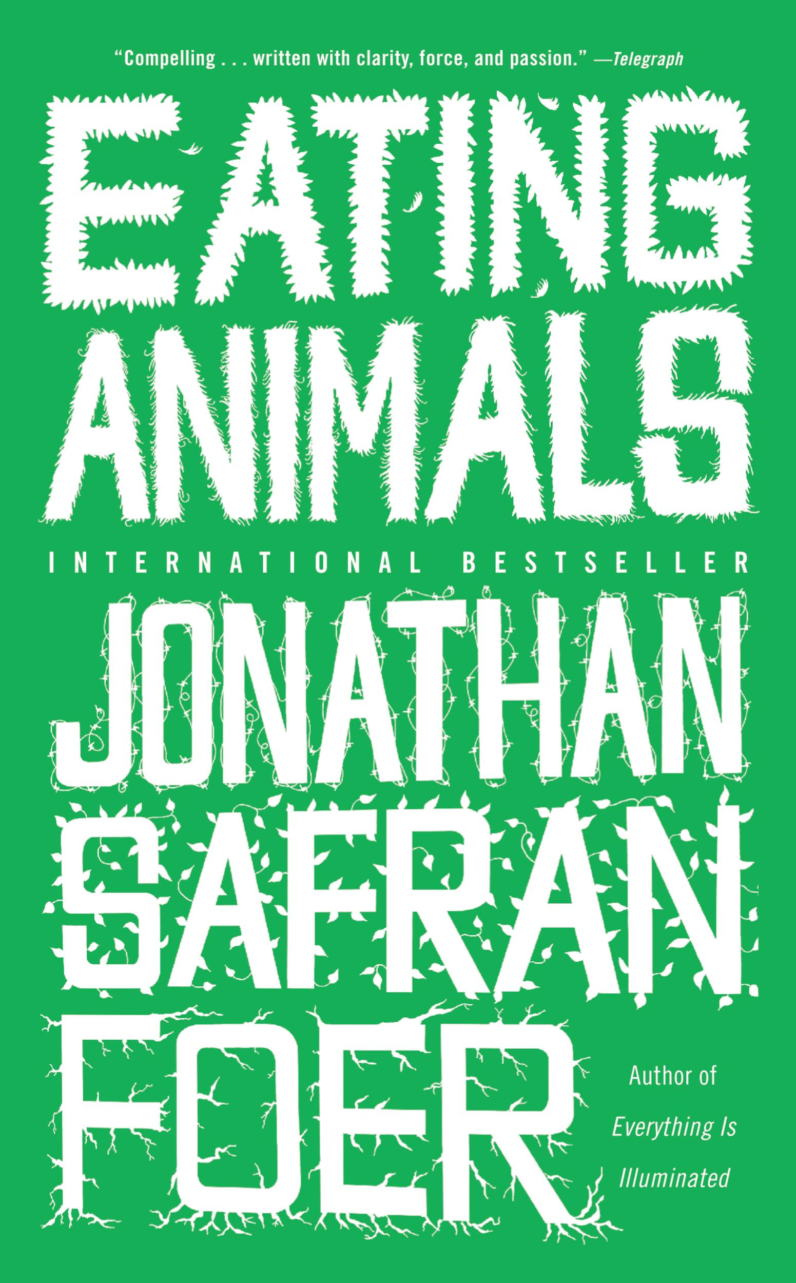 Eating Animals By: Jonathan Safran Foer