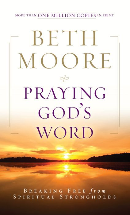 Praying God's Word: Breaking Free from Spiritual Strongholds By: Beth Moore