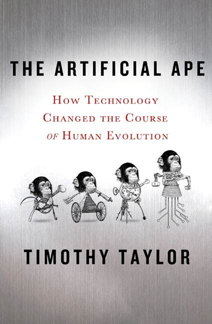 The Artificial Ape By: Timothy Taylor
