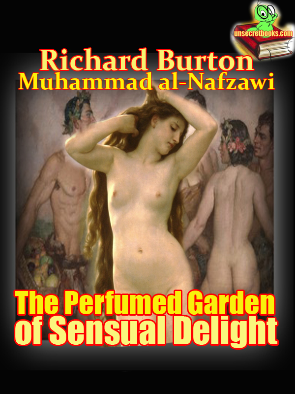 The Perfumed Garden of Sensual Delight a Manual of Arabian Erotology of of The Cheikh Nefzaoui By: Richard Francis Burton