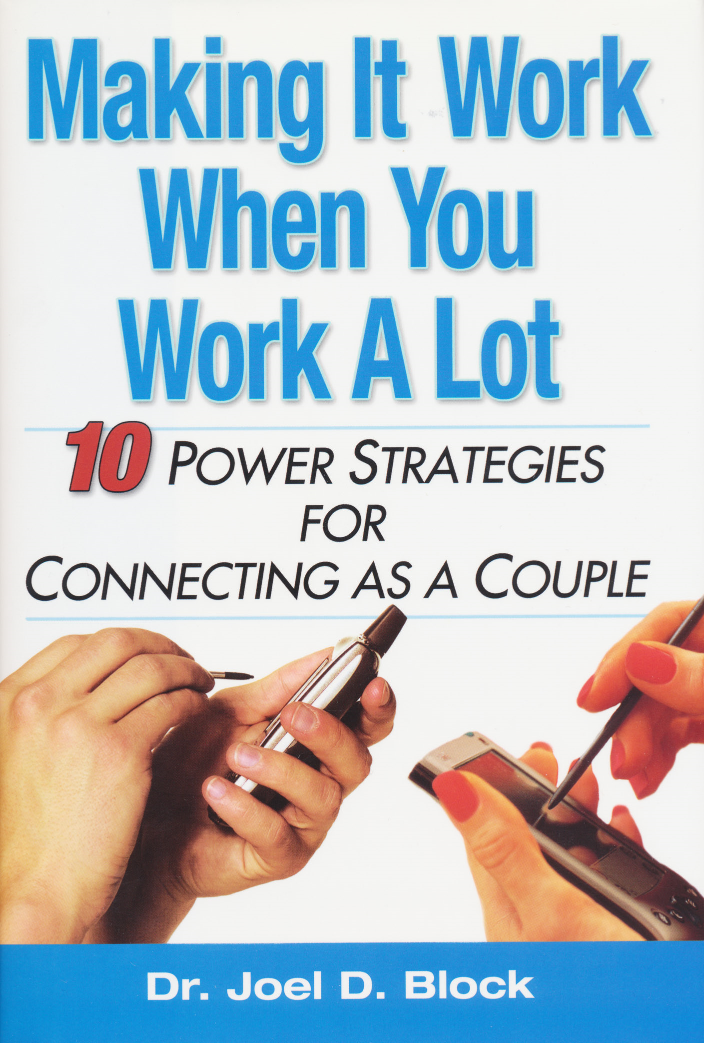 Making It Work When You Work A Lot: 10 Power Strtegies For Connecting As A Couple