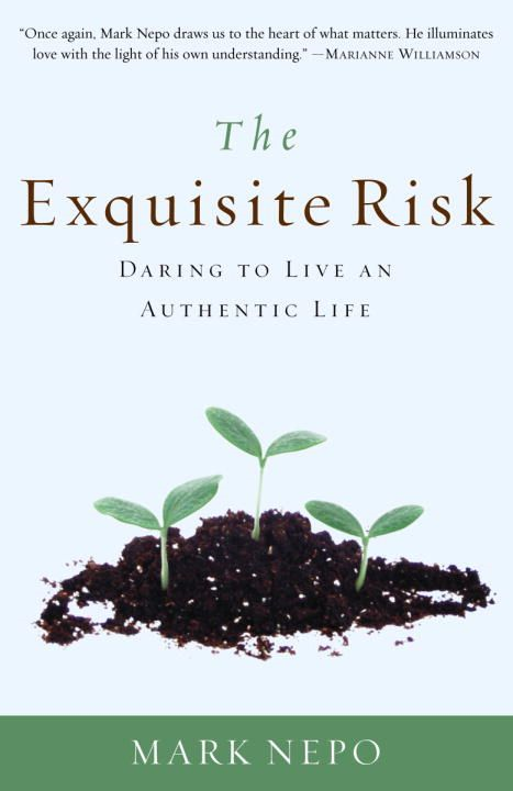 The Exquisite Risk By: Mark Nepo