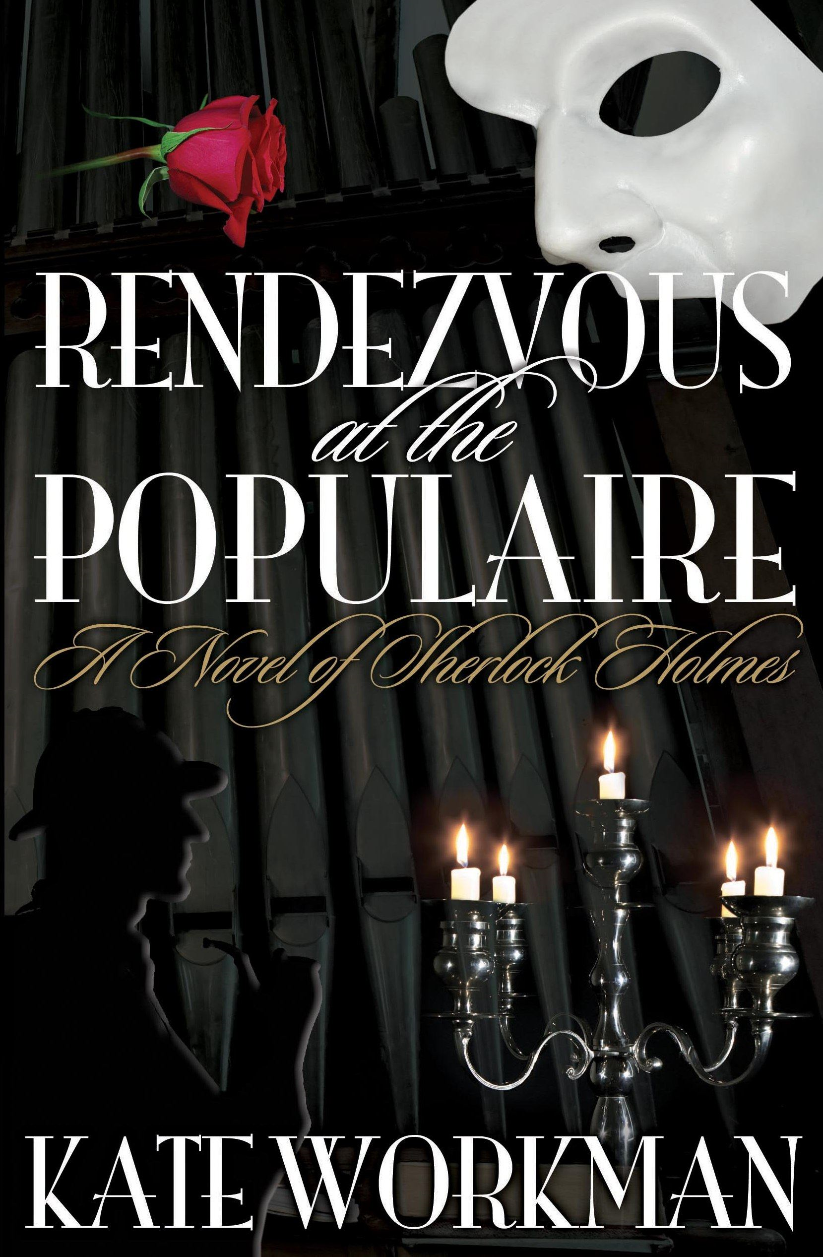 Rendezvous at The Populaire A Novel of Sherlock Holmes By: Kate Workman