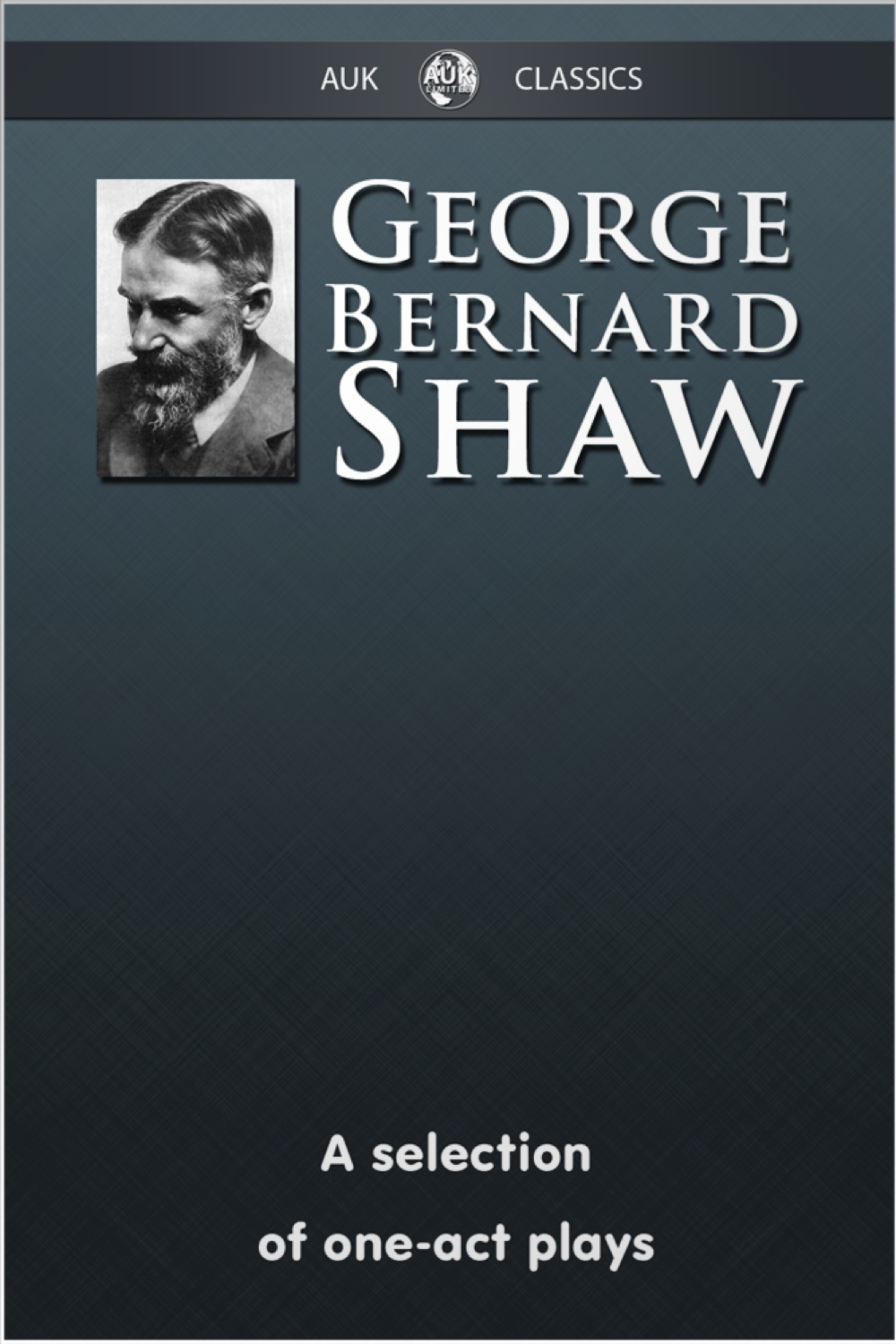 George Bernard Shaw - A Selection of One-Act Plays By: George Bernard Shaw