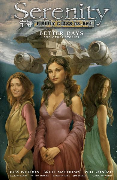 Serenity Volume 2: Better Days and Other Stories 2nd Edition By: Joss Whedon, Jim Krueger, Brett Matthews, Patton Oswalt, Zack Whedon, Will Conrad (Artist), Patric Reynolds (Artist), Chris Samnee (Artist), Jo Chen (Cover Artist)
