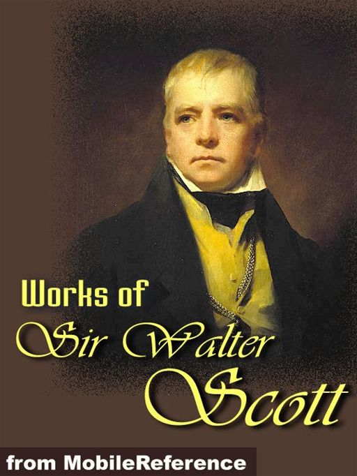 Works Of Sir Walter Scott: (150+ Works) The Waverley Novels, Tales Of My Landlord, Tales From Benedictine Sources & More.  (Mobi Collected Works) By: Sir Walter Scott