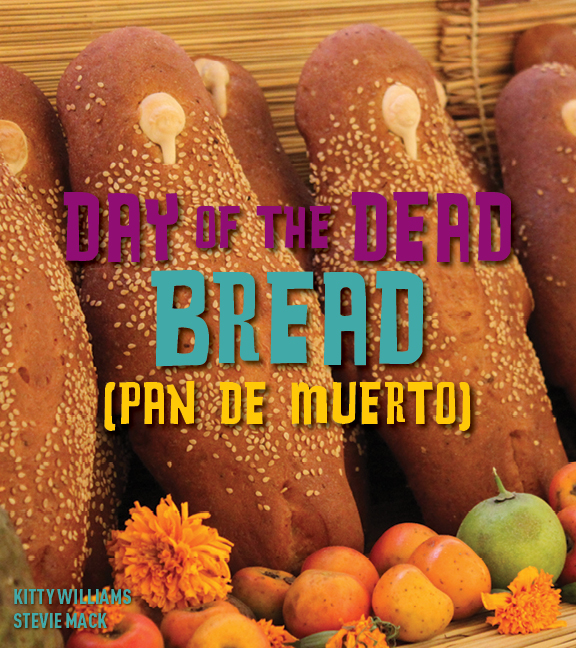 Day of the Day Bread (Pan de Muerto) By: Kitty, Stevie Williams, Mack